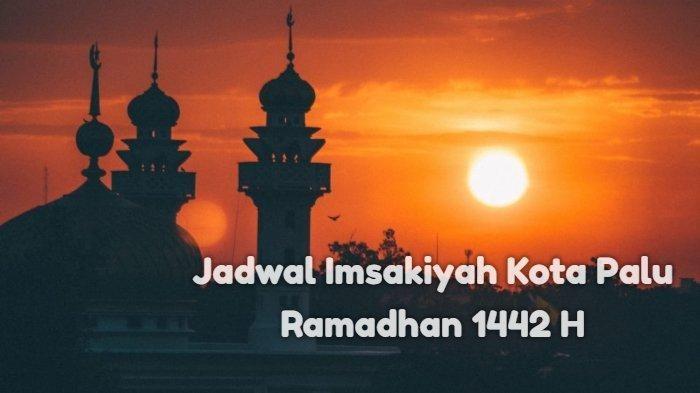 Jadwal Imsak dan Buka Puasa di Kota Palu Selasa, 27 April 2021, Dilengkapi Niat Puasa Ramadhan
